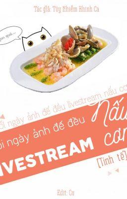 Đọc truyện [OG] [Đam mỹ] Mỗi Ngày Ảnh Đế Đều Livestream Nấu Cơm