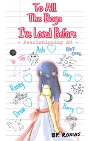 To All The Boys I've Loved Before [Pearlshipping AU] *ON HIATUS* by soraxsky