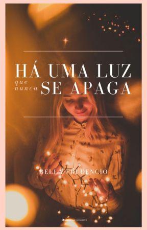 Há Uma Luz Que Nunca Se Apaga by bellaprudencio