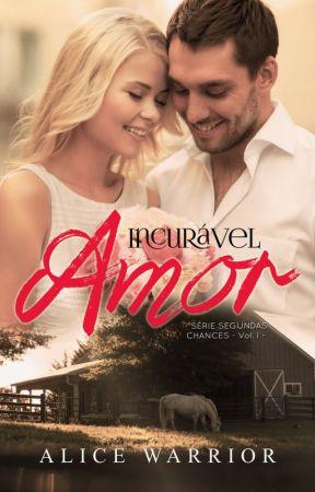 Incurável Amor - Livro 1 Série Segundas Chances (DEGUSTAÇÃO) by AliceWarrior_