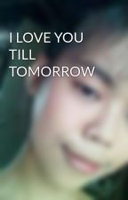 I LOVE YOU TILL TOMORROW by alabuputa