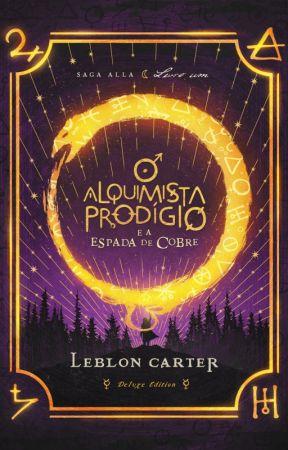 O Alquimista Prodígio e a Espada de Cobre - Saga Alla  by LeblonCarter