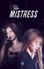 THE MISTRESS [JenLisa] by YoJenlisaaa