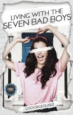 Living With The Seven Bad Boys [Soon To Be Published Under CLP] by Gooorgeous02