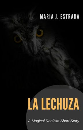La Lechuza: A Short Story by drmariajestrada
