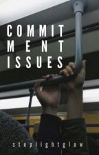 Commitment Issues | Oneshot Collection by stoplightglow