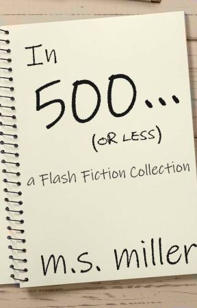 In 500... (or less) by authormsmiller