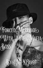 Forced Marriage With The Mafia Boss  by MKG1997