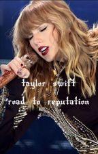 "Taylor Swift - Road To ""reputation"" by starfireinc"