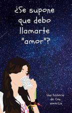 """¿Se supone que debo llamarte """"amor""""? by CeldoUuU"""