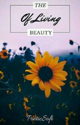The Beauty of Living - Poem Collection by PoeticSofi