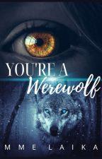 You're a Werewolf ✔ by kalaaaaaii