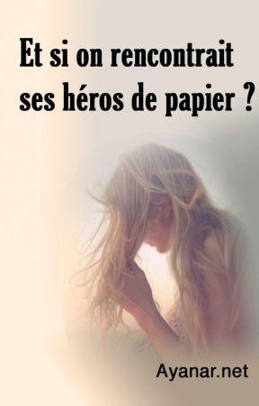 Et si on rencontrait ses héros de papier ? by MondeAyanar
