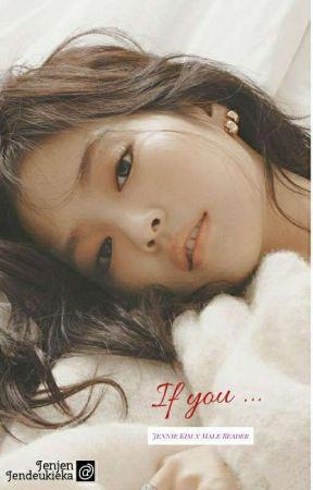 If you... | Jennie Kim X Male Reader--Blackpink fanfic by jendeukieka