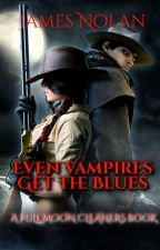 Even Vampires Get the Blues: A Full Moon Cleaners Book by fullmooncleaners