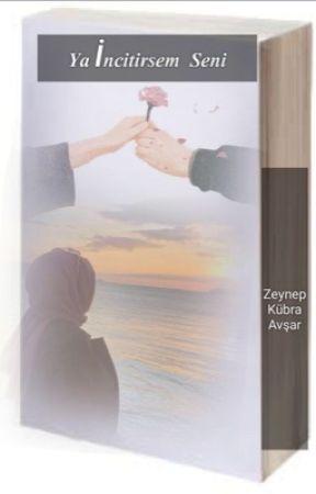 YA İNCİTİRSEM SENİ? (TAMAMLANDI) by Zeynepkubraavsar