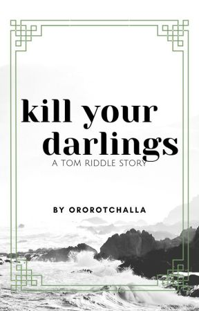 KILL YOUR DARLINGS | T. RIDDLE [C.S.] by ororotchalla