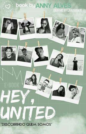 HEY, UNITED! - Descobrindo quem somos -  by alvessanny_