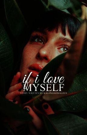 If I Love Myself[On Hold] by kalonanomalous