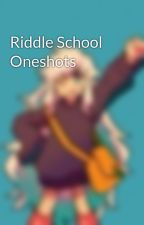 Riddle School Oneshots by StarryCats