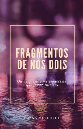 Fragmentos de nós dois by LuanaMercurio