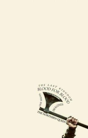 ·B L O O D· F O R ·B L O O D· {The Last Kingdom} by TheNorthernQueen