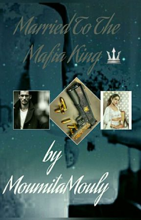 Married To The Mafia King 🔱(on hold) by MoumitaMouly