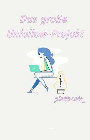 Das große Unfollow-Projekt by pinkboots_