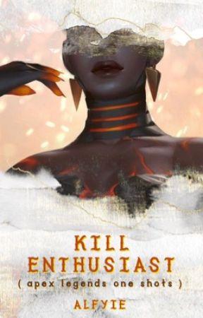 Kill Enthusiast [Apex Legends Oneshots][🍋] by Alfyie