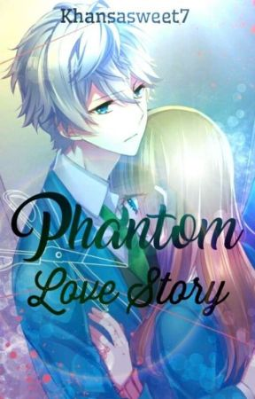 Phantom love story by Khansasweet7