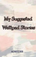 Suggested Wattpad Stories by Acezidee