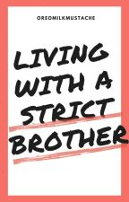 Living With a Strict Brother by oreomilkmustache
