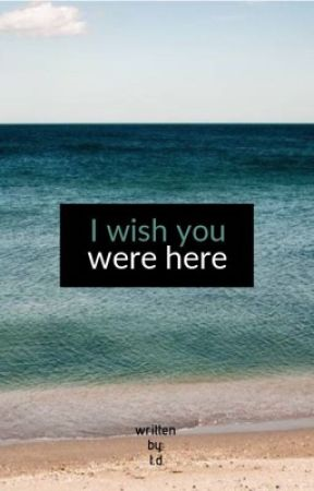 WISH YOU WERE HERE by poetscloud