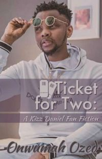Ticket For Two: A Kizz Daniel Fan Fiction  cover