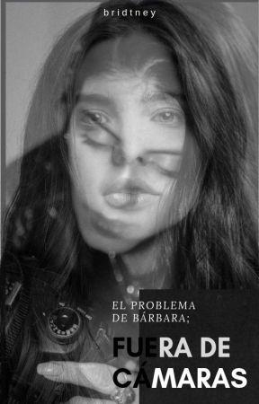 El problema de Bárbara; Fuera de Cámaras (Juliantina) by Bridtney