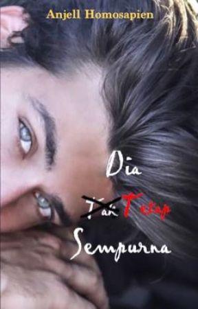 Dia Tetap Sempurna [PUBLISHED UNDER KARYA SENI] by AnjellHomosapien