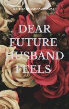 Dear Future Husband Feels by anaknidragona