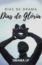 Dias de Drama, dias de glória by DramaLP