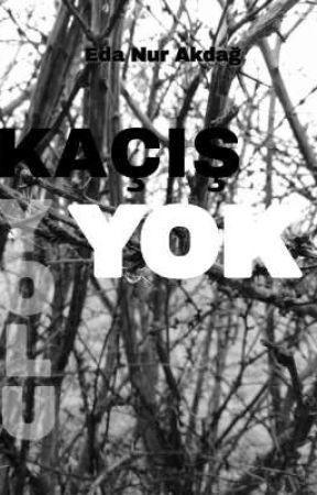 KAÇIŞ YOLU YOK by edanurakdag