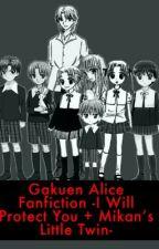 Gakuen Alice Facfic- crossover- I Will Protect You + Mikan's Little Twin- by al3m08