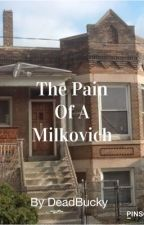 The Pain Of A Milkovich by DeadBucky