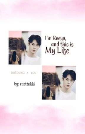 I'm Raeya, and This is My Life | Doyoung x You  ✓ by raettokki
