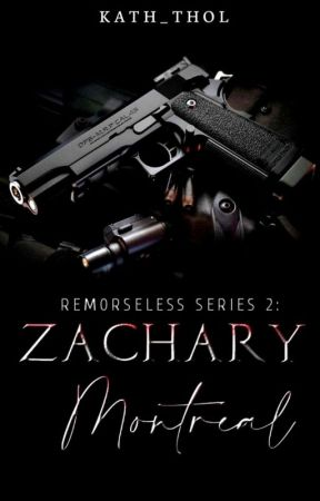 REMORSELESS SERIES 2: ZACHARY MONTREAL (COMPLETED) by Kath_Thol