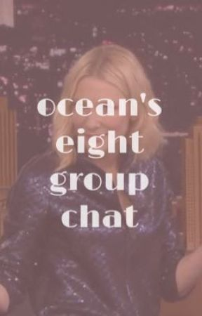 • ocean's 8 - group chat • by toastedricecakes