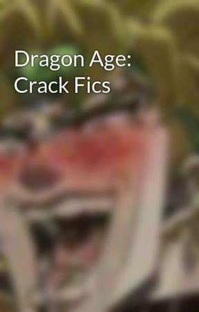 Dragon Age: Crack Fics by Dio_Daddy