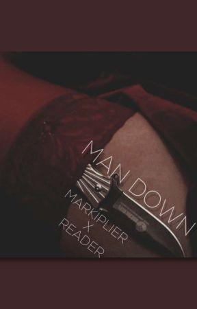 Man Down (Markiplier x reader) by beg0neth0t