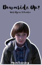 downside up? ✦ will byers x reader [ DISCONTINUED ] by gracegoesuwu