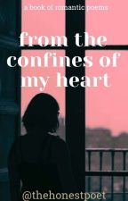 Within the Confines of my Heart by thehonestpoet