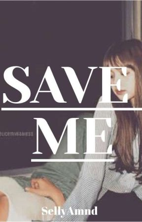 SAVE ME by SellyAmnd