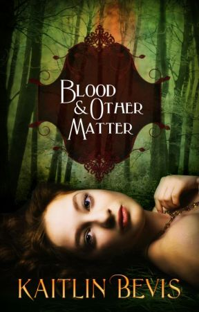 Blood and Other Matter by KaitlinBevis